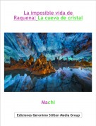 Machi - La imposible vida de Raquena: La cueva de cristal