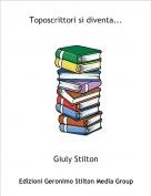 Giuly Stilton - Toposcrittori si diventa...