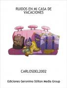 CARLOSDEL2002 - RUIDOS EN MI CASA DE VACACIONES