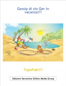 TopoFabi!!! - Gossip di zio Ger in vacanza!!!