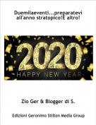 Zio Ger & Blogger di S. - Duemilaeventi...preparatevi all'anno stratopico!E altro!
