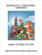 MARIA VITTORIA STILTON - BENVENUTO A TOPOLONDRA, GERONIMO!
