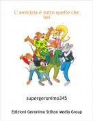 supergeronimo345 - L' amicizia è tutto quello che hai