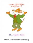 DI ...Topetta Topin - La mia STRATOPICA avventura !!!