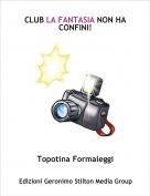 Topotina Formaleggi - CLUB LA FANTASIA NON HA CONFINI!