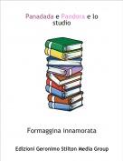 Formaggina innamorata - Panadada e Pandora e lo studio
