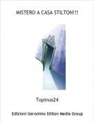 Topinus24 - MISTERO A CASA STILTON!!!