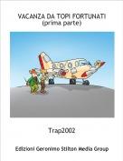 Trap2002 - VACANZA DA TOPI FORTUNATI (prima parte)