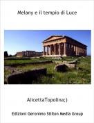 AlicettaTopolina;) - Melany e il tempio di Luce
