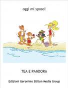 TEA E PANDORA - oggi mi sposo!