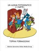 TOPINA FORMAGGINA! - UN ALBUM FOTOGRAFICO (1 PARTE)