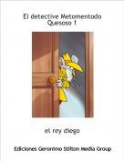 el rey diego - El detective Metomentodo Quesoso 1