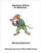 Mariaratolectora - Gerónimo Stilton El detective.