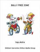 top.Astra - BULLY FREE ZONE
