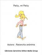 Autora : Ratoncita anónima - Patty, mi Patty