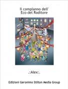.:Alex:. - Il complanno dell'Eco del Roditore