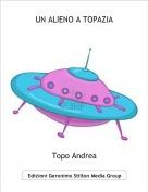 Topo Andrea - UN ALIENO A TOPAZIA