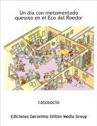 ratosocio - Un dia con metomentodo quesoso en el Eco del Roedor