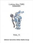 Viola_13 - L'ultimo libro TOPO DOMANDE!