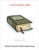 TOPOSA IRYS - L' ANTICHISSIMO LIBRO