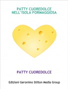 PATTY CUOREDOLCE - PATTY CUOREDOLCE NELL'ISOLA FORMAGGIOSA