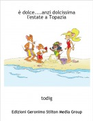 todig - è dolce....anzi dolcissima l'estate a Topazia