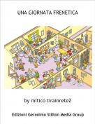 by mitico tirainrete2 - UNA GIORNATA FRENETICA