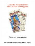 Gianmarco Geronimo - La strana inaugurazionedella statua formaggiosa
