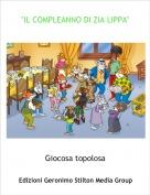 """Giocosa topolosa - """"IL COMPLEANNO DI ZIA LIPPA"""""""