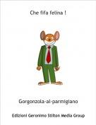 Gorgonzola-al-parmigiano - Che fifa felina !