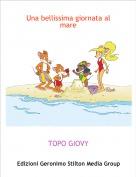 TOPO GIOVY - Una bellissima giornata al mare