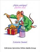 Colonia Sweet - ¡Hola,amigos!¿Quien soy?