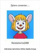 Ratobailarina2008 - Quiero comentar...