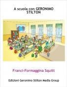 Franci-Formaggina Squitt - A scuola con GERONIMO STILTON