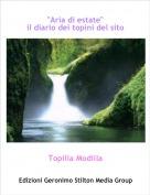 """Topilla Modilla - """"Aria di estate""""il diario dei topini del sito"""