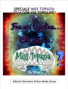 By Biby - SPECIALE MISS TOPAZIA 2014 CON VOI TOPOLINE!
