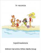 topolinaalessia - in vacanza