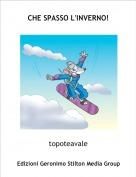 topoteavale - CHE SPASSO L'INVERNO!