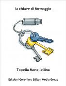 Topella Monellellina - la chiave di formaggio