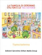 Topina ballerina - LA FAMIGLIA DI GERONIMO STILTON E LE TEA SISTERS!