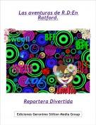 Reportera Divertida - Las aventuras de R.D:En Ratford.