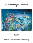 Maxin - Lo strano caso di Topilandia 2