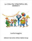Leoformaggino - LA COSA PIU' STRATOPICA DEL MONDO!!!