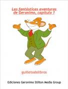 guilletodolibros - Las fantásticas aventuras de Geronimo, capitulo 1