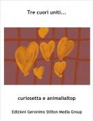 curiosetta e animalialtop - Tre cuori uniti...