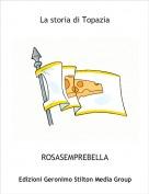 ROSASEMPREBELLA - La storia di Topazia