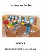 Volume 2 - Una Sorpresa Per Tea