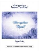 TopoFabi - Idea topolosa:Topask TopoFabi!