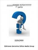 DERIOP89 - ¿¿¿¿¿¿¿¿DONDE ESTOY????????1º parte