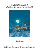 Ratiluna - LAS CRÓNICAS DE ¿Cuál es tu juego preferido?2